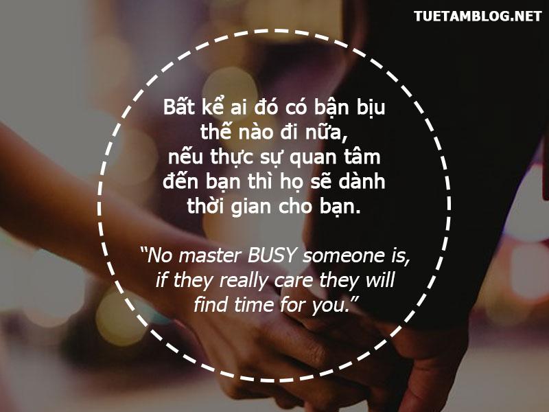 Bất kể ai đó có bận bịu thế nào đi nữa, nếu thực sự quan tâm đến bạn thì họ sẽ dành thời gian cho bạn.