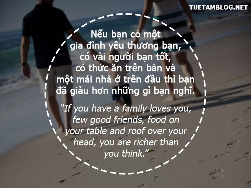 Nếu bạn có một gia đình yêu thương bạn, có vài người bạn tốt, có thức ăn trên bàn và một mái nhà ở trên đầu thì bạn đã giàu hơn những gì bạn nghĩ.