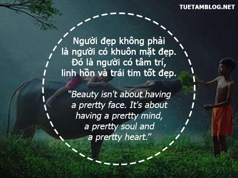 Người đẹp không phải là người có khuôn mặt đẹp. Đó là người có tâm trí, linh hồn và trái tim tốt đẹp.