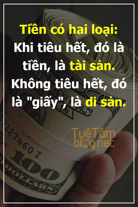"""Tiền có hai loại: Khi tiêu hết, đó là tiền, là tài sản. Không tiêu hết, đó là """"giấy"""", là di sản."""
