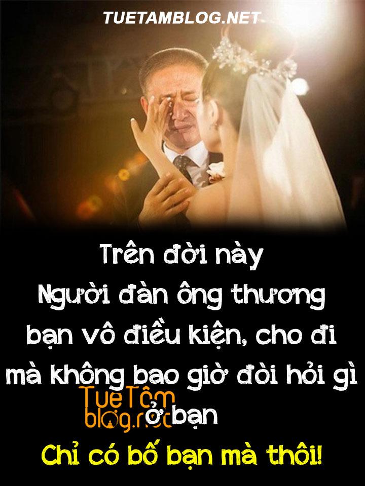 Trên đời này người đàn ông thương bạn vô điều kiện, cho đi mà không bao giờ đòi hỏi gì ở bạn chỉ có bố bạn mà thôi!