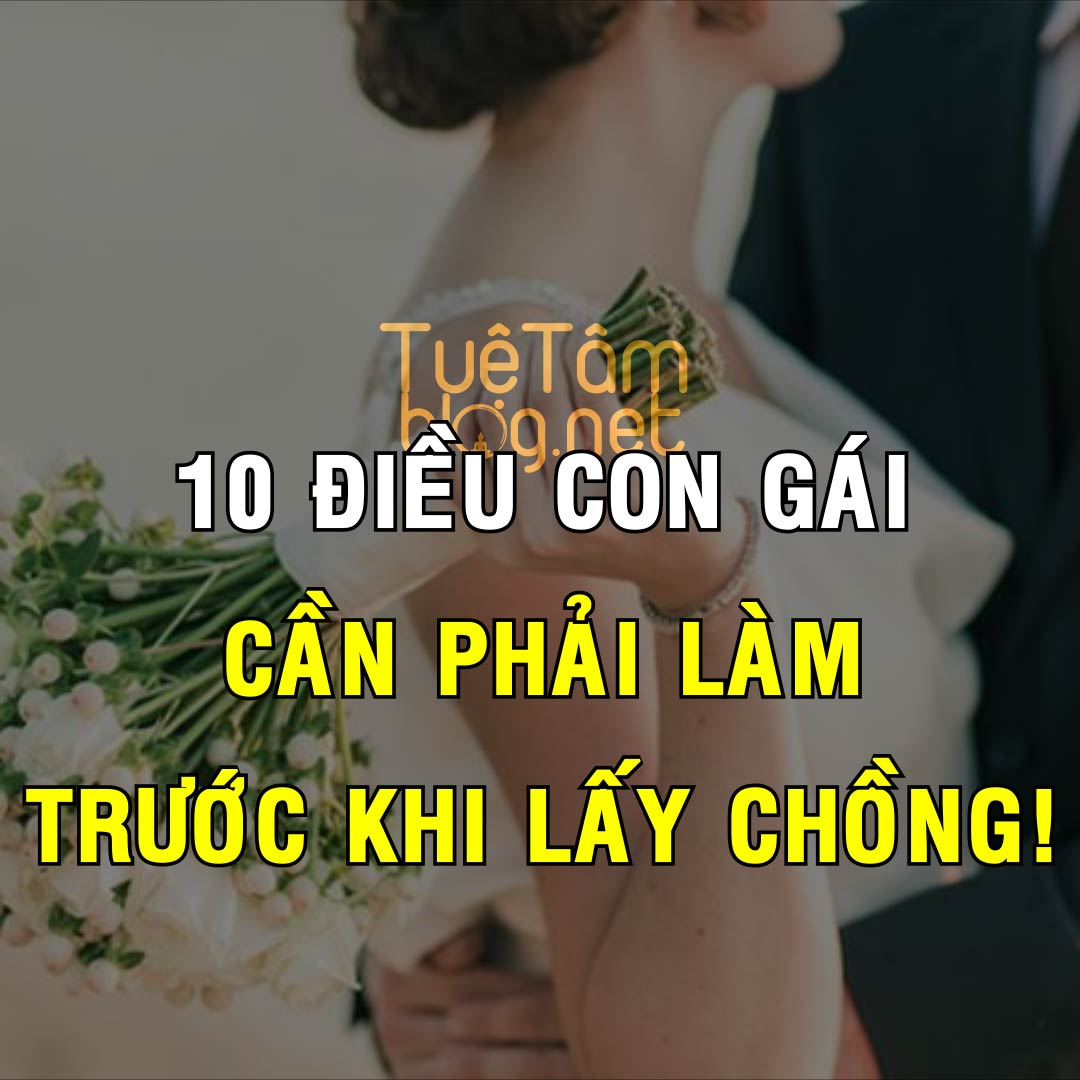 10 điều con gái cần phải làm trước khi lấy chồng!